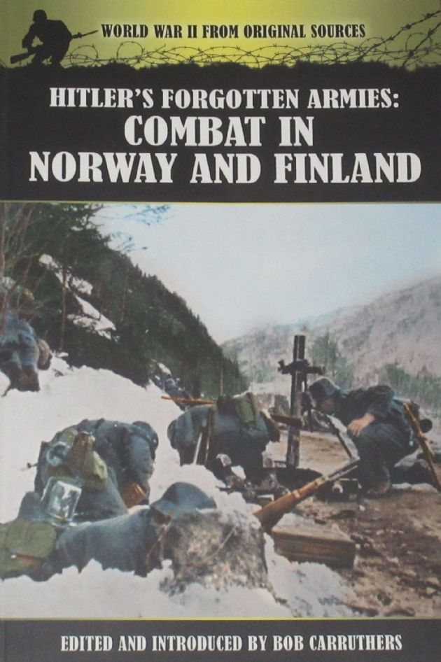 Hitlers Forgotten Armies: Combat in Norway and Finland, edited and introduced by Bob Carruthers
